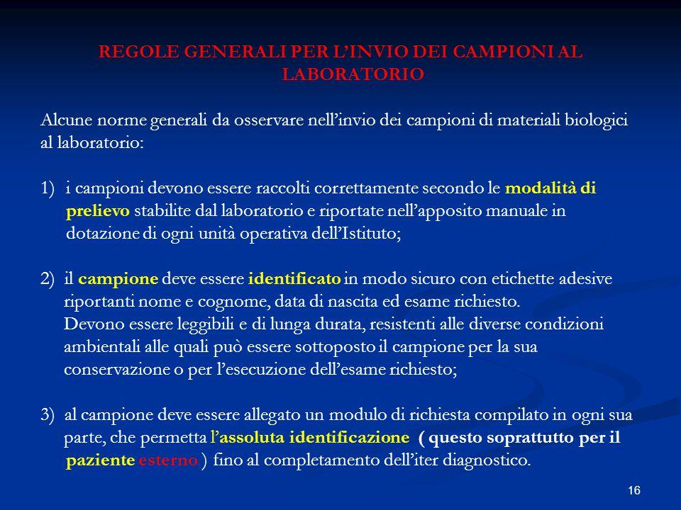 16 REGOLE GENERALI PER L'INVIO DEI CAMPIONI AL LABORATORIO Alcune norme generali da osservare nell'invio dei campioni di materiali biologici al labora