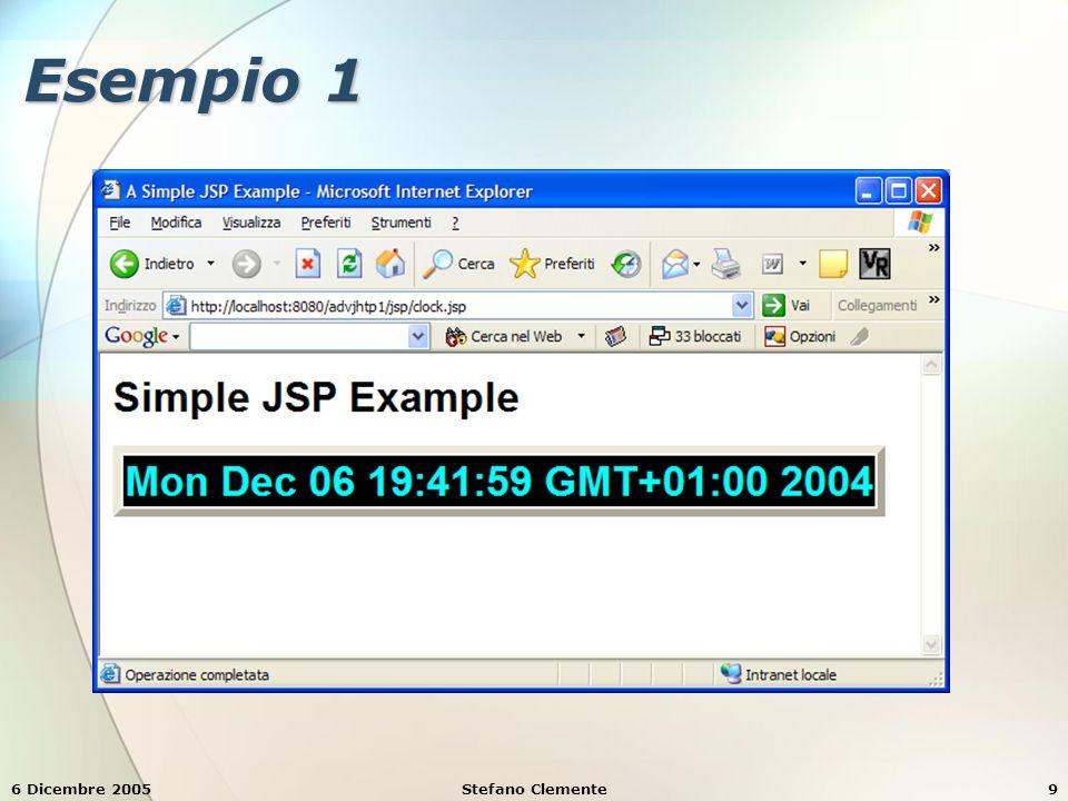 6 Dicembre 2005Stefano Clemente10 Esempio 1: clock.jsp <!DOCTYPE html PUBLIC -//W3C//DTD XHTML 1.0 Strict//EN http://www.w3.org/TR/xhtml1/DTD/xhtml1-strict.dtd > http://www.w3.org/TR/xhtml1/DTD/xhtml1-strict.dtd > <head> A Simple JSP Example A Simple JSP Example.big { font-family: helvetica, arial, sans-serif;.big { font-family: helvetica, arial, sans-serif; font-weight: bold; font-size: 2em; } </head>