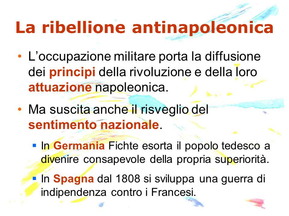La ribellione antinapoleonica L'occupazione militare porta la diffusione dei principi della rivoluzione e della loro attuazione napoleonica.