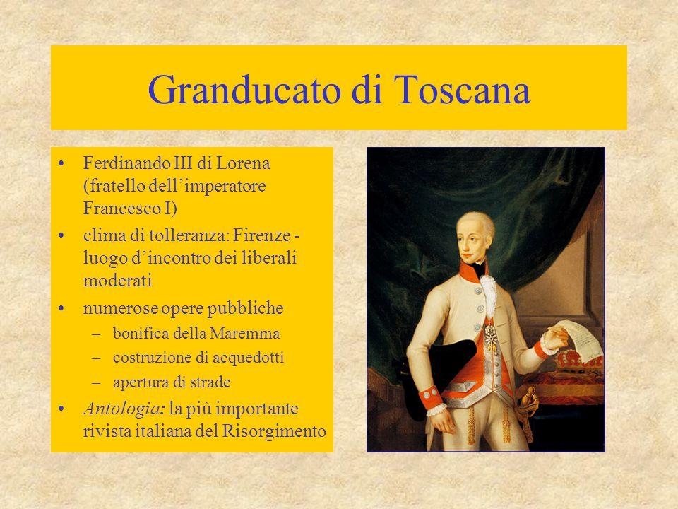 Granducato di Toscana Ferdinando III di Lorena (fratello dell'imperatore Francesco I) clima di tolleranza: Firenze - luogo d'incontro dei liberali mod