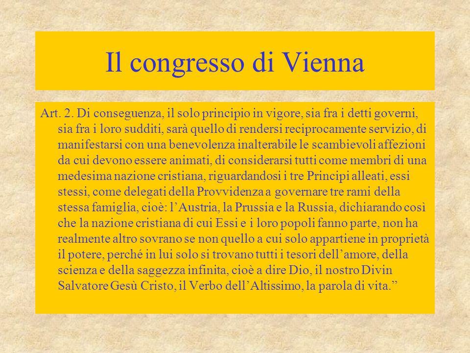 Il congresso di Vienna Art. 2. Di conseguenza, il solo principio in vigore, sia fra i detti governi, sia fra i loro sudditi, sarà quello di rendersi r