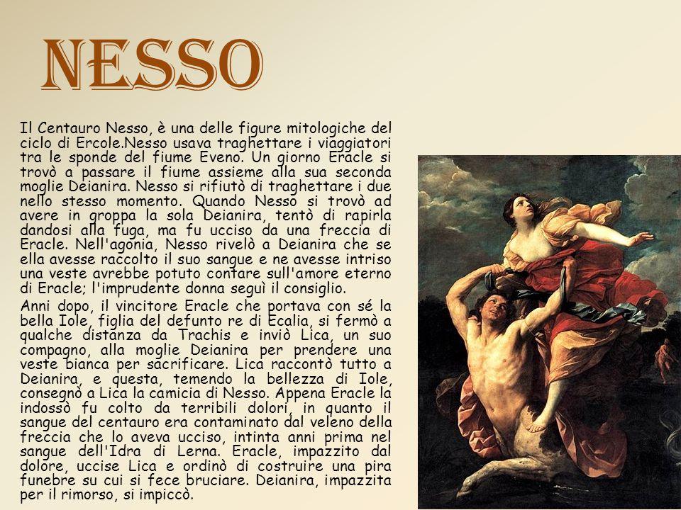Nesso Il Centauro Nesso, è una delle figure mitologiche del ciclo di Ercole.Nesso usava traghettare i viaggiatori tra le sponde del fiume Eveno.