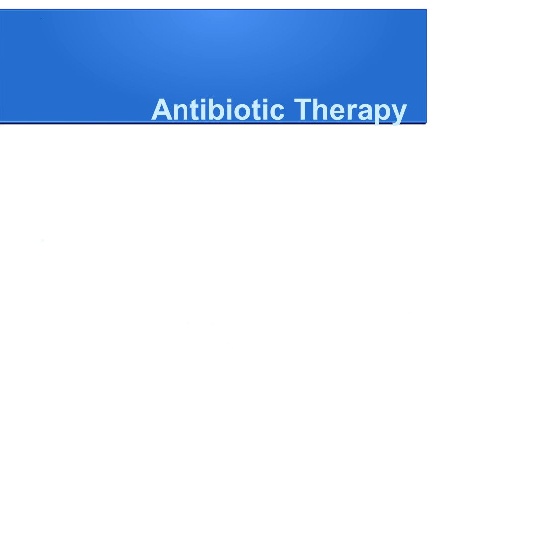 Antibiotic Therapy lOne or more drugs active against likely bacterial or fungal pathogens. lConsider microorganism susceptibility patterns in the comm