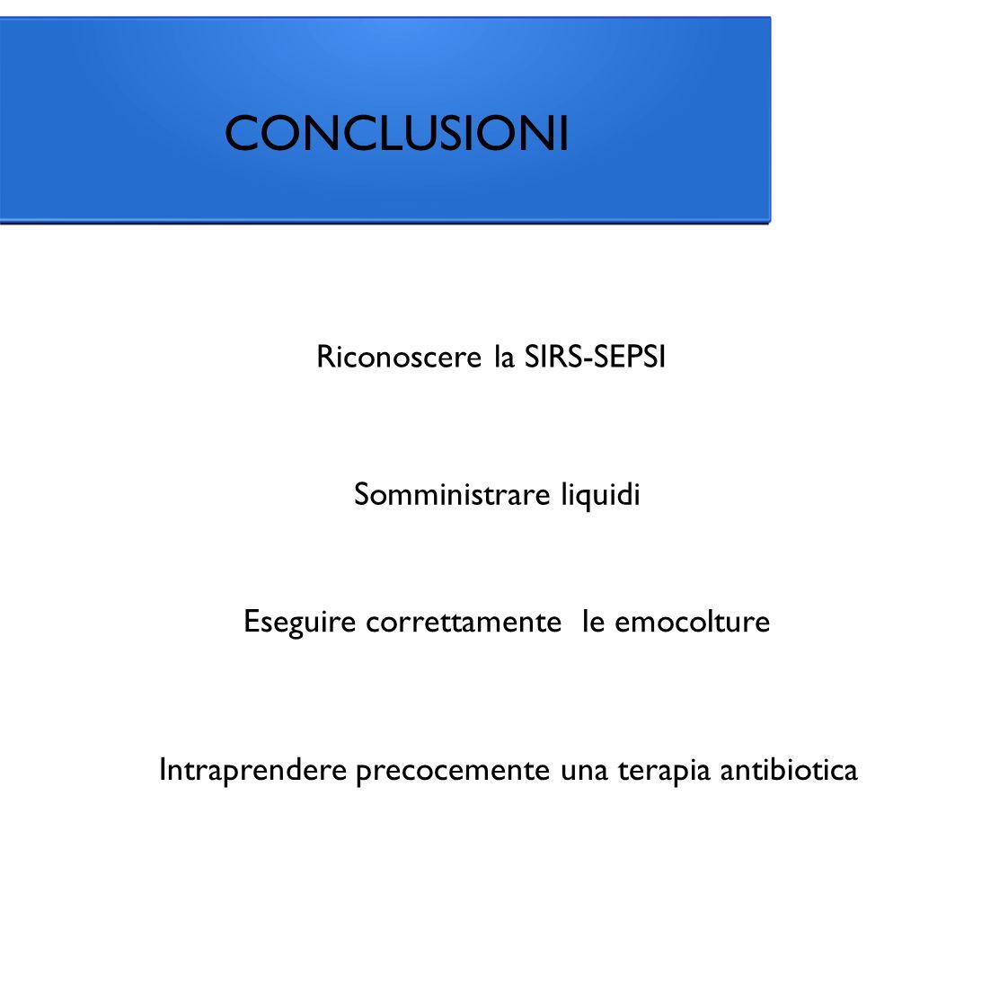 CONCLUSIONI Riconoscere la SIRS-SEPSI Intraprendere precocemente una terapia antibiotica Eseguire correttamente le emocolture Somministrare liquidi