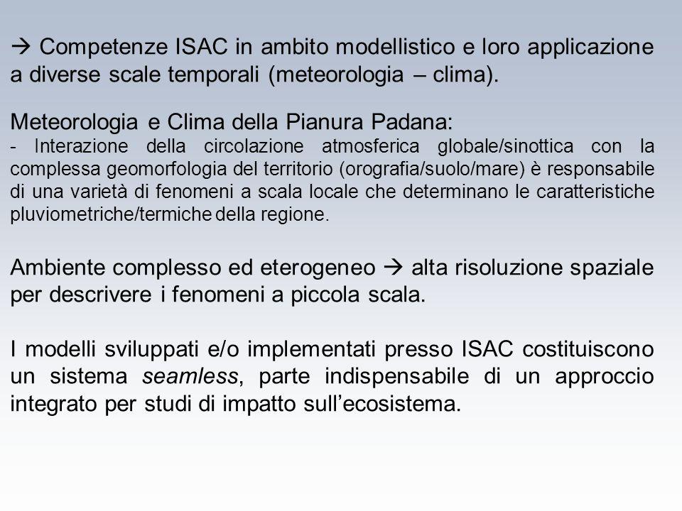  Competenze ISAC in ambito modellistico e loro applicazione a diverse scale temporali (meteorologia – clima). Meteorologia e Clima della Pianura Pada