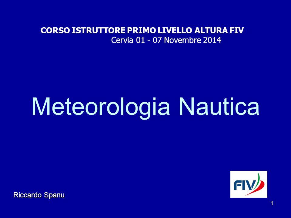 1 Meteorologia Nautica Riccardo Spanu CORSO ISTRUTTORE PRIMO LIVELLO ALTURA FIV Cervia 01 - 07 Novembre 2014