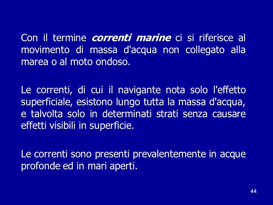 44 Con il termine correnti marine ci si riferisce al movimento di massa d acqua non collegato alla marea o al moto ondoso.