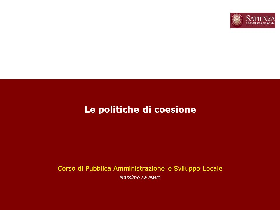 1 Le politiche di coesione Corso di Pubblica Amministrazione e Sviluppo Locale Massimo La Nave