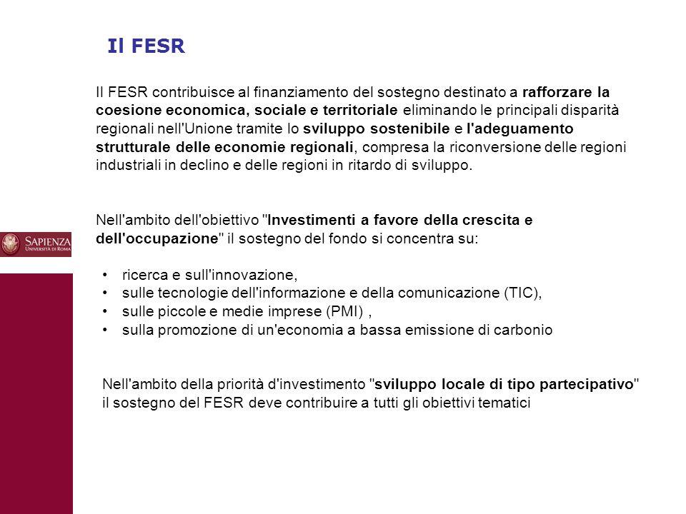 10 Il FESR Il FESR contribuisce al finanziamento del sostegno destinato a rafforzare la coesione economica, sociale e territoriale eliminando le principali disparità regionali nell Unione tramite lo sviluppo sostenibile e l adeguamento strutturale delle economie regionali, compresa la riconversione delle regioni industriali in declino e delle regioni in ritardo di sviluppo.