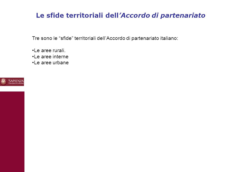 10 Le sfide territoriali dell'Accordo di partenariato Tre sono le sfide territoriali dell'Accordo di partenariato italiano: Le aree rurali.