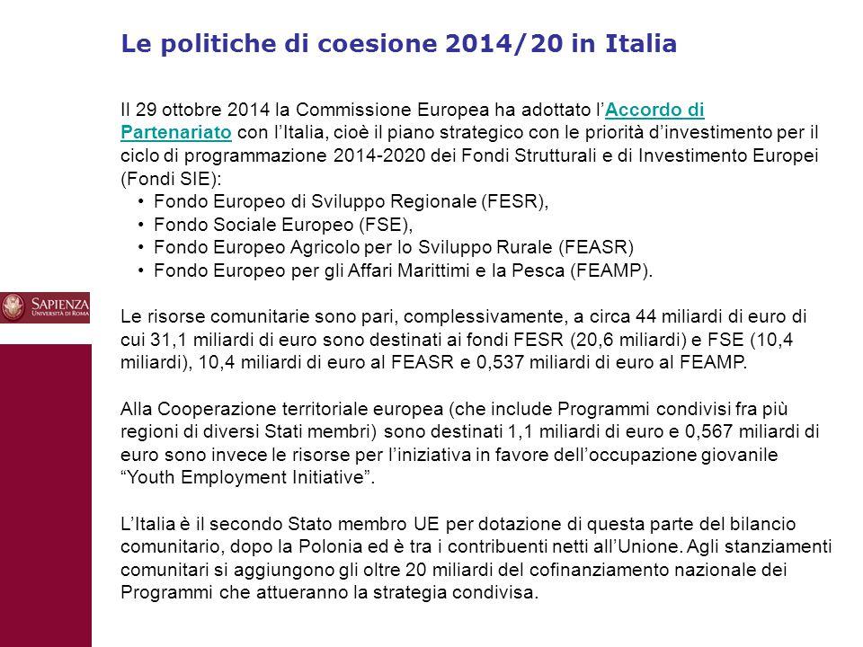 Le politiche di coesione 2014/20 in Italia 10 Il 29 ottobre 2014 la Commissione Europea ha adottato l'Accordo di Partenariato con l'Italia, cioè il piano strategico con le priorità d'investimento per il ciclo di programmazione 2014-2020 dei Fondi Strutturali e di Investimento Europei (Fondi SIE):Accordo di Partenariato Fondo Europeo di Sviluppo Regionale (FESR), Fondo Sociale Europeo (FSE), Fondo Europeo Agricolo per lo Sviluppo Rurale (FEASR) Fondo Europeo per gli Affari Marittimi e la Pesca (FEAMP).