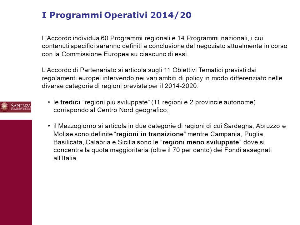I Programmi Operativi 2014/20 10 L'Accordo individua 60 Programmi regionali e 14 Programmi nazionali, i cui contenuti specifici saranno definiti a conclusione del negoziato attualmente in corso con la Commissione Europea su ciascuno di essi.