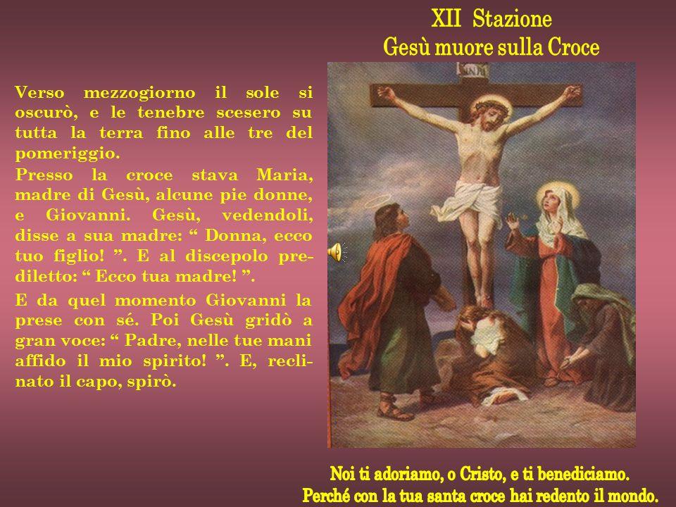 Verso mezzogiorno il sole si oscurò, e le tenebre scesero su tutta la terra fino alle tre del pomeriggio. Presso la croce stava Maria, madre di Gesù,