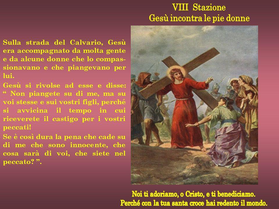 Sulla strada del Calvario, Gesù era accompagnato da molta gente e da alcune donne che lo compas- sionavano e che piangevano per lui. Gesù si rivolse a