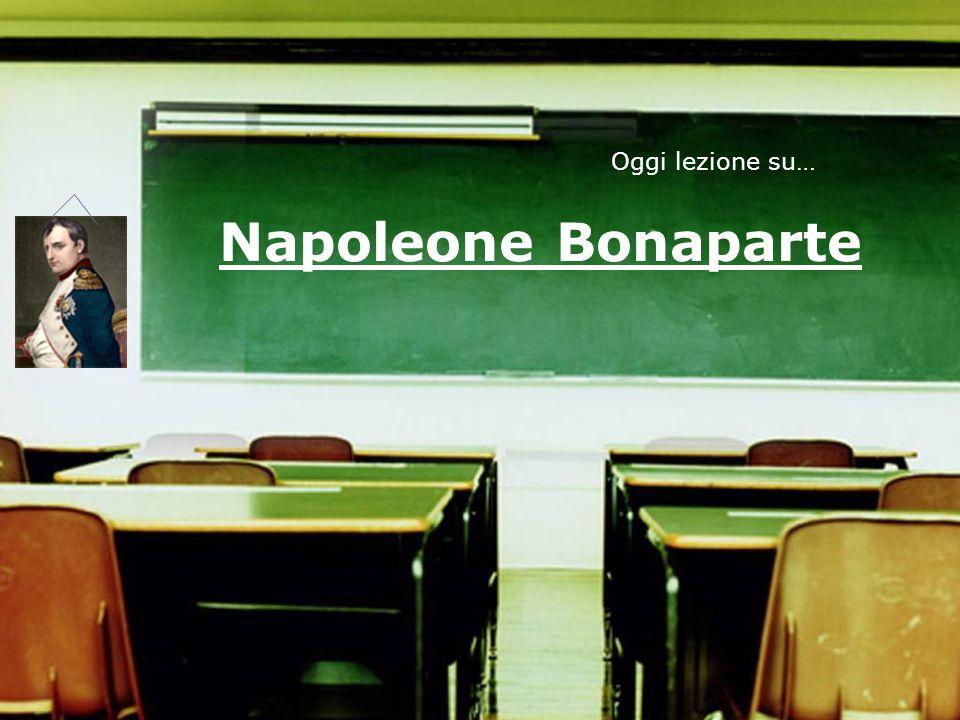 Napoleone Bonaparte Oggi lezione su…