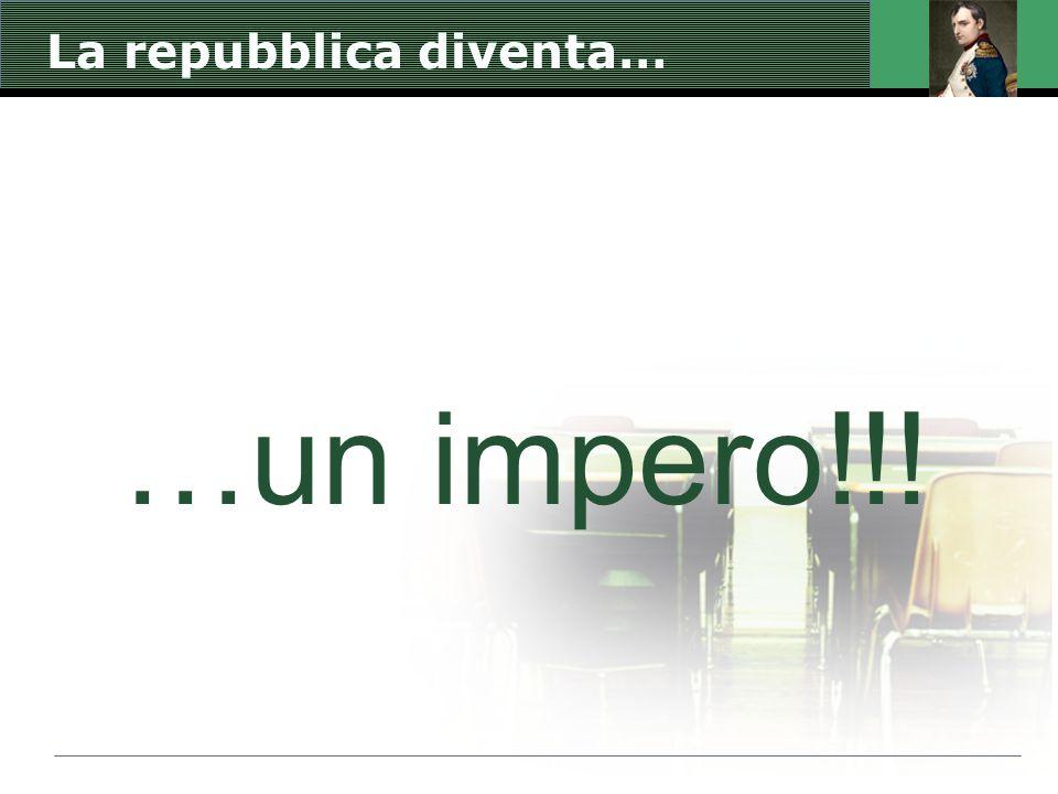 La repubblica diventa… …un impero!!!