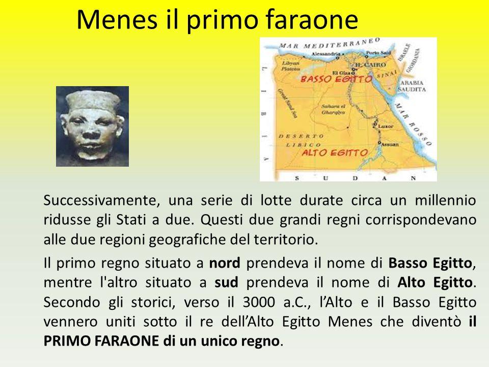 Menes il primo faraone Successivamente, una serie di lotte durate circa un millennio ridusse gli Stati a due. Questi due grandi regni corrispondevano