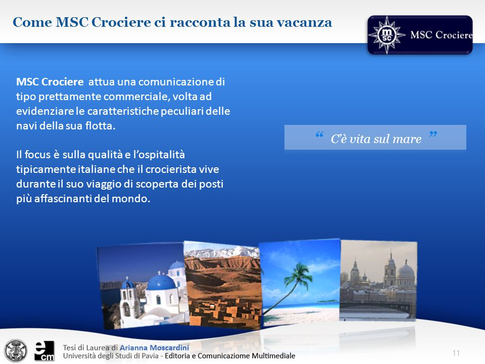 MSC Crociere attua una comunicazione di tipo prettamente commerciale, volta ad evidenziare le caratteristiche peculiari delle navi della sua flotta. I