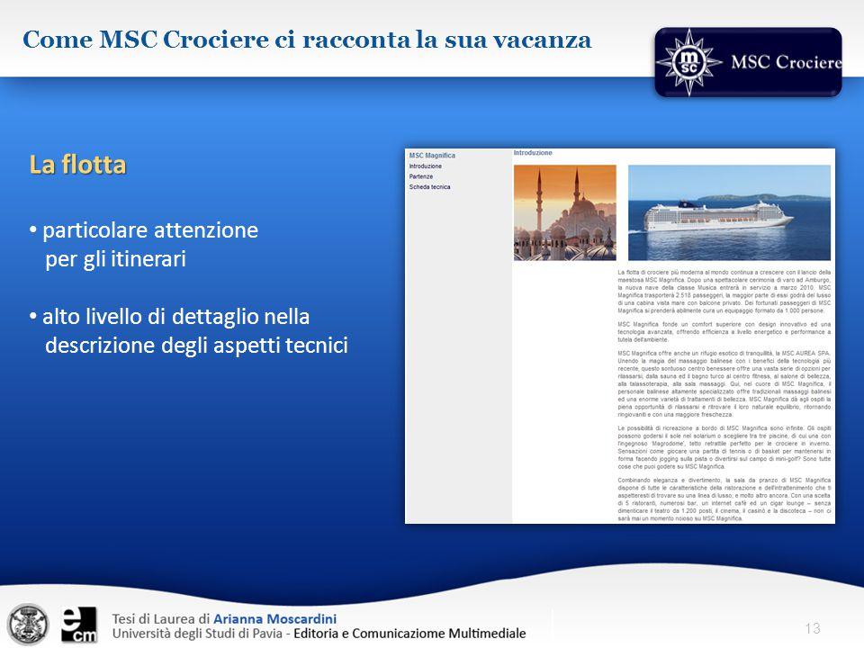 13 Come MSC Crociere ci racconta la sua vacanza La flotta particolare attenzione per gli itinerari alto livello di dettaglio nella descrizione degli a