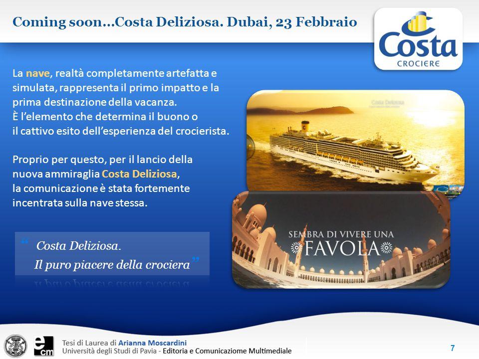 7 Coming soon…Costa Deliziosa. Dubai, 23 Febbraio La nave, realtà completamente artefatta e simulata, rappresenta il primo impatto e la prima destinaz