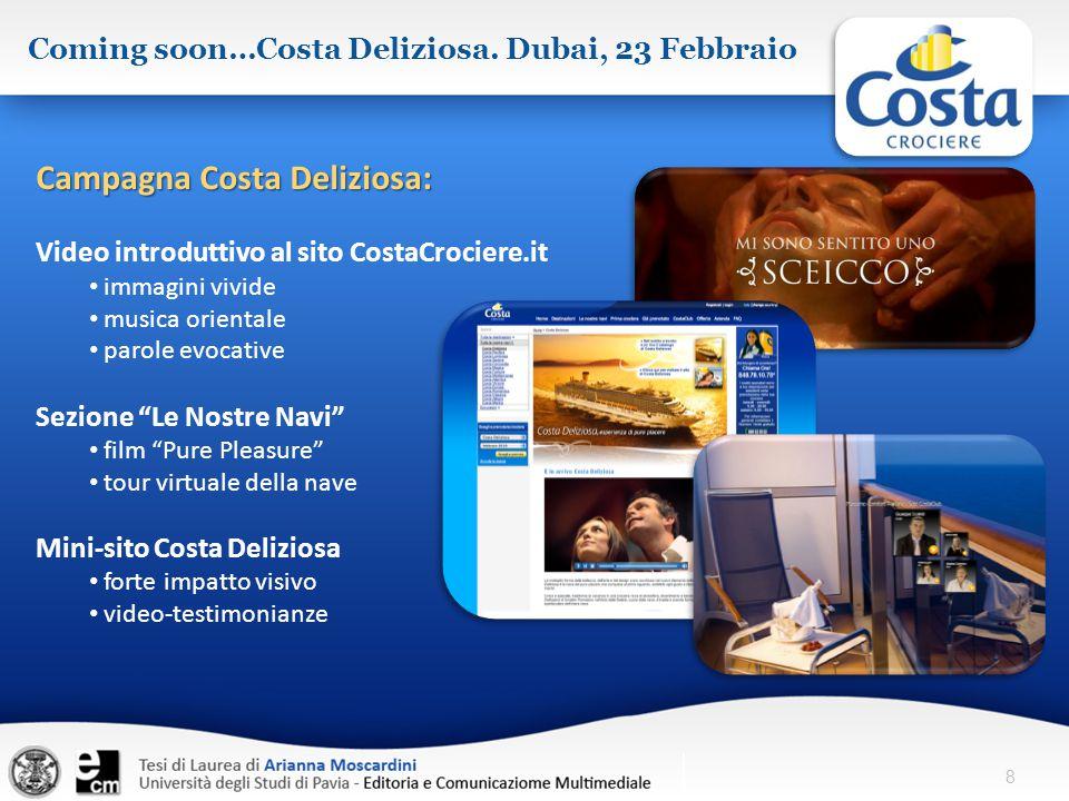 8 Coming soon…Costa Deliziosa. Dubai, 23 Febbraio Campagna Costa Deliziosa: Video introduttivo al sito CostaCrociere.it immagini vivide musica orienta