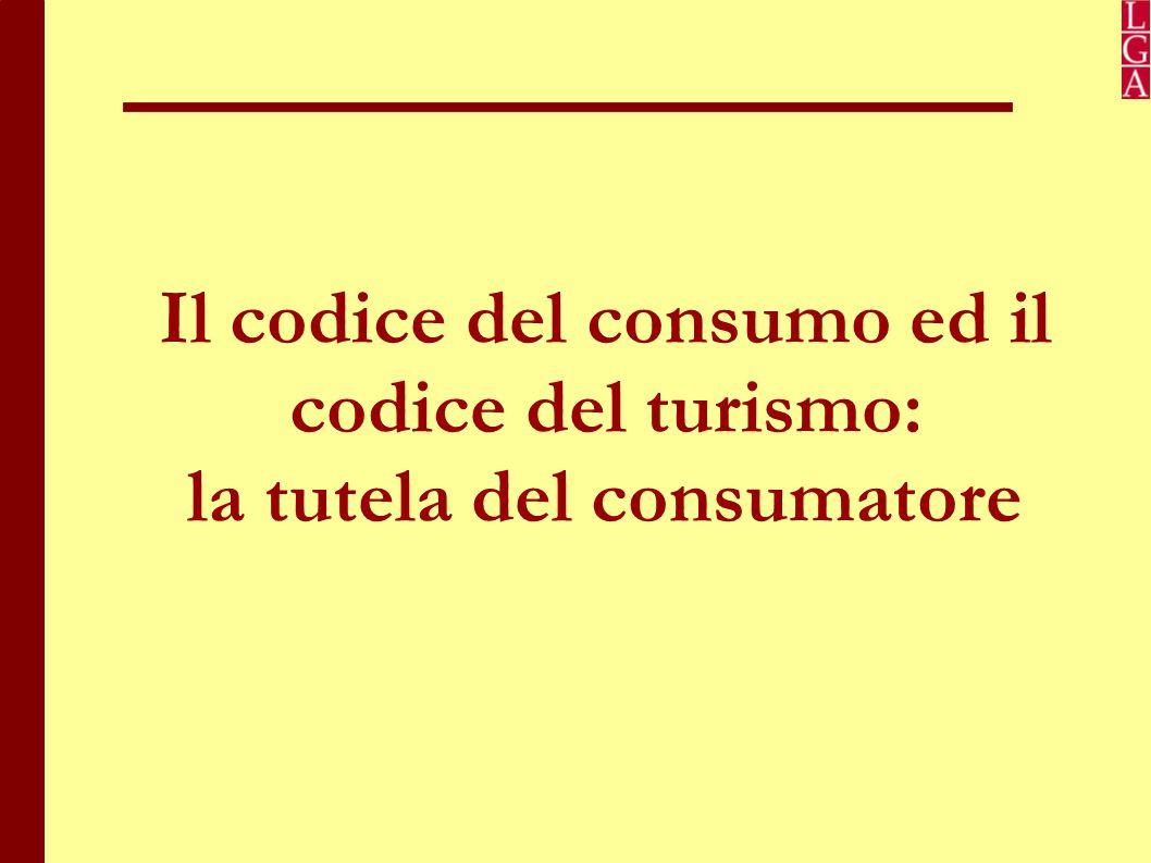 Il codice del turismo e il codice del consumo Nel settore turistico, è necessario preliminarmente distinguere l'ambito di operatività del codice del consumo e del codice del turismo.
