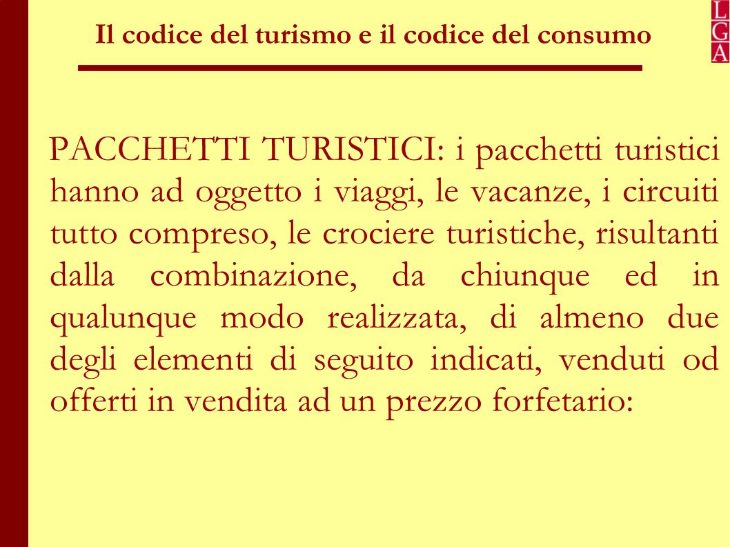 Il codice del turismo e il codice del consumo a) trasporto; b) alloggio; c) servizi turistici, non accessori al trasporto o all alloggio, di carattere ricreativo per il turista.