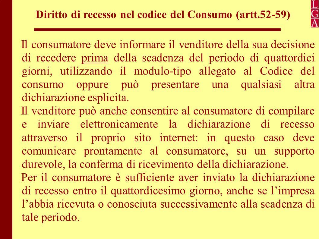 Diritto di recesso nel codice del Consumo (artt.52-59) Con il recesso cessano gli obblighi delle parti di eseguire il contratto e vengono anche meno, senza costi per il consumatore, anche gli altri eventuali contratti accessori a quello per il quale è stato esercitato il recesso.
