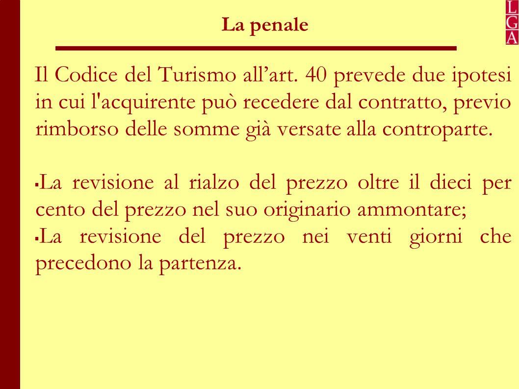 La penale Al di fuori di queste due ipotesi al turista/consumatore è data possibilità, nella prassi, di recedere dal contratto previo il pagamento di una somma, qualificata come penale.