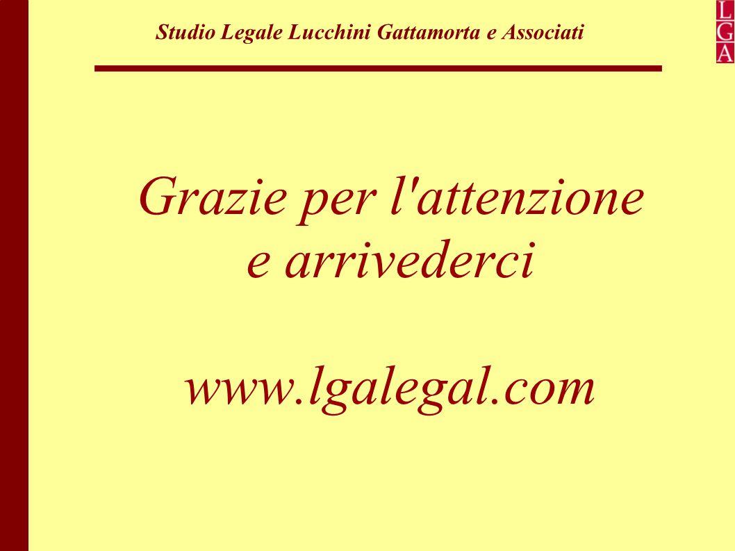 Studio Legale Lucchini Gattamorta e Associati Grazie per l attenzione e arrivederci www.lgalegal.com