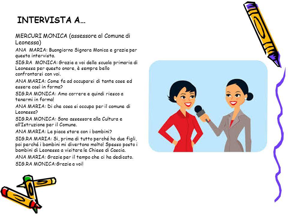 INTERVISTA A… MERCURI MONICA (assessore al Comune di Leonessa) ANA MARIA: Buongiorno Signora Monica e grazie per questa intervista. SIG.RA MONICA: Gra