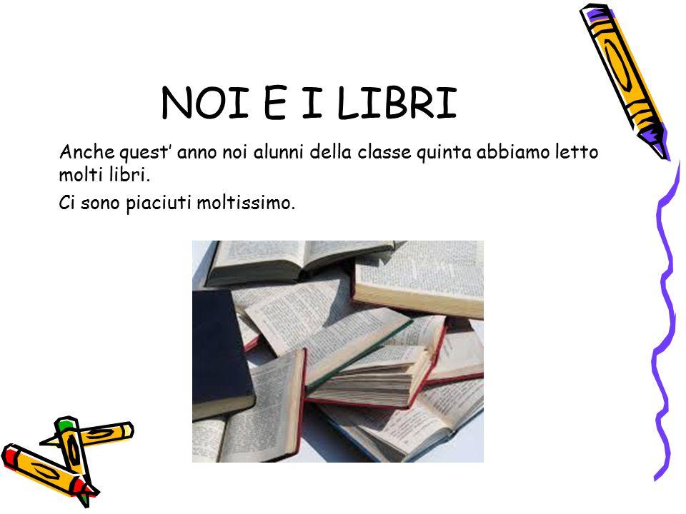 NOI E I LIBRI Anche quest' anno noi alunni della classe quinta abbiamo letto molti libri. Ci sono piaciuti moltissimo.