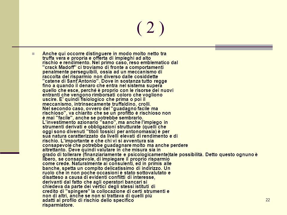 22 ( 2 ) Anche qui occorre distinguere in modo molto netto tra truffa vera e propria e offerta di impieghi ad alto rischio e rendimento.