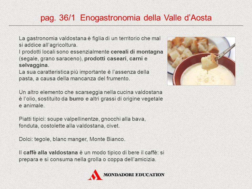 La gastronomia valdostana è figlia di un territorio che mal si addice all'agricoltura. I prodotti locali sono essenzialmente cereali di montagna (sega