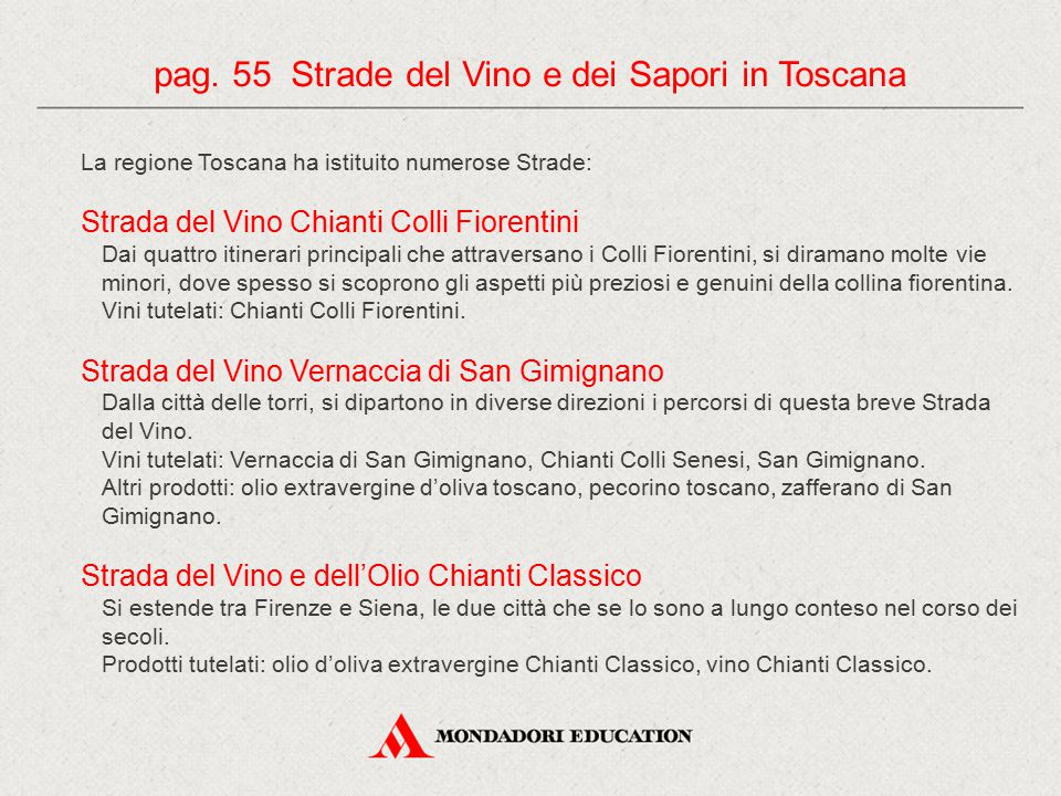 La regione Toscana ha istituito numerose Strade: Strada del Vino Chianti Colli Fiorentini Dai quattro itinerari principali che attraversano i Colli Fi