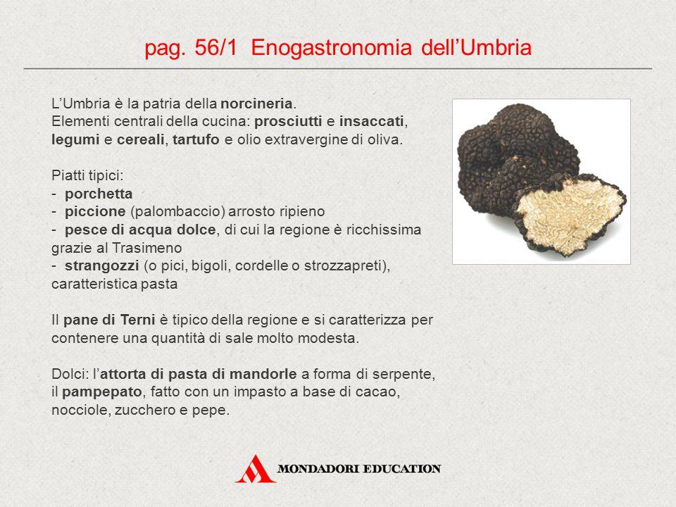 L'Umbria è la patria della norcineria. Elementi centrali della cucina: prosciutti e insaccati, legumi e cereali, tartufo e olio extravergine di oliva.