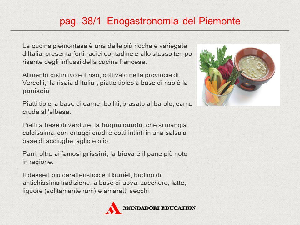 La cucina piemontese è una delle più ricche e variegate d'Italia: presenta forti radici contadine e allo stesso tempo risente degli influssi della cuc