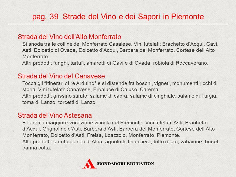 Strada del Vino dell'Alto Monferrato Si snoda tra le colline del Monferrato Casalese. Vini tutelati: Brachetto d'Acqui, Gavi, Asti, Dolcetto di Ovada,