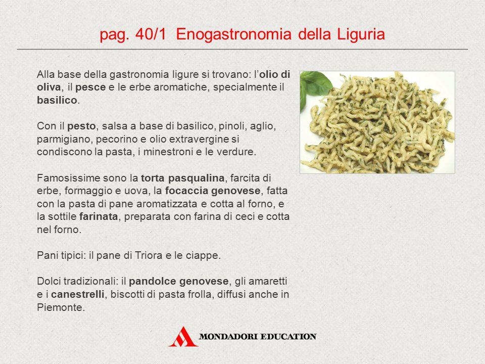 Alla base della gastronomia ligure si trovano: l'olio di oliva, il pesce e le erbe aromatiche, specialmente il basilico. Con il pesto, salsa a base di