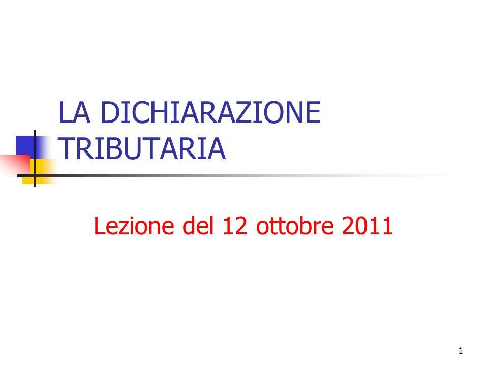 1 LA DICHIARAZIONE TRIBUTARIA Lezione del 12 ottobre 2011