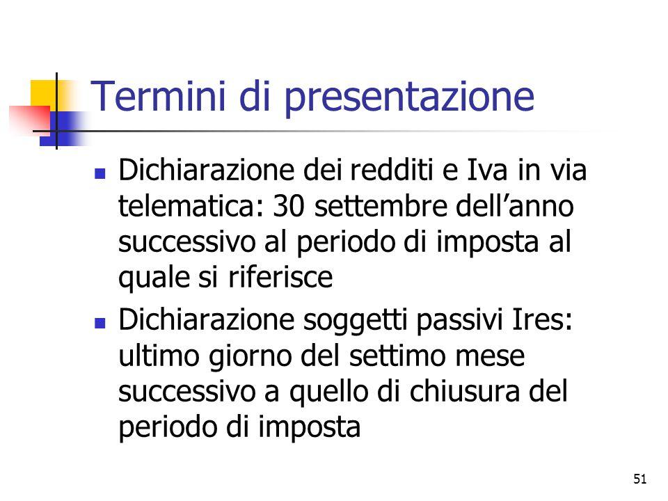 51 Termini di presentazione Dichiarazione dei redditi e Iva in via telematica: 30 settembre dell'anno successivo al periodo di imposta al quale si rif