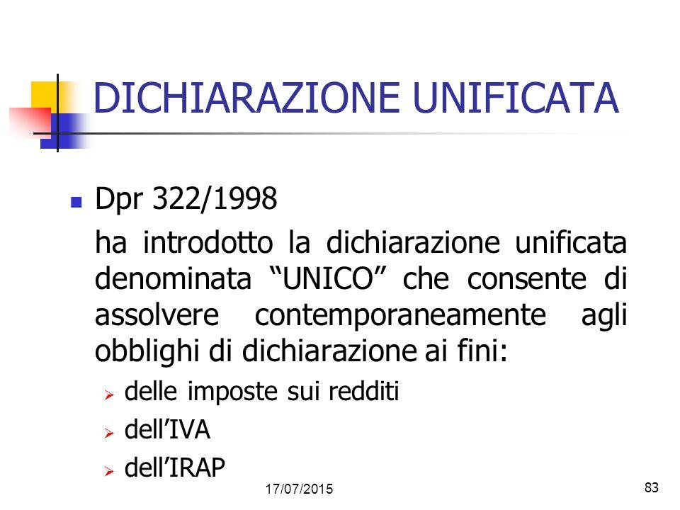 """83 17/07/2015 83 DICHIARAZIONE UNIFICATA Dpr 322/1998 ha introdotto la dichiarazione unificata denominata """"UNICO"""" che consente di assolvere contempora"""