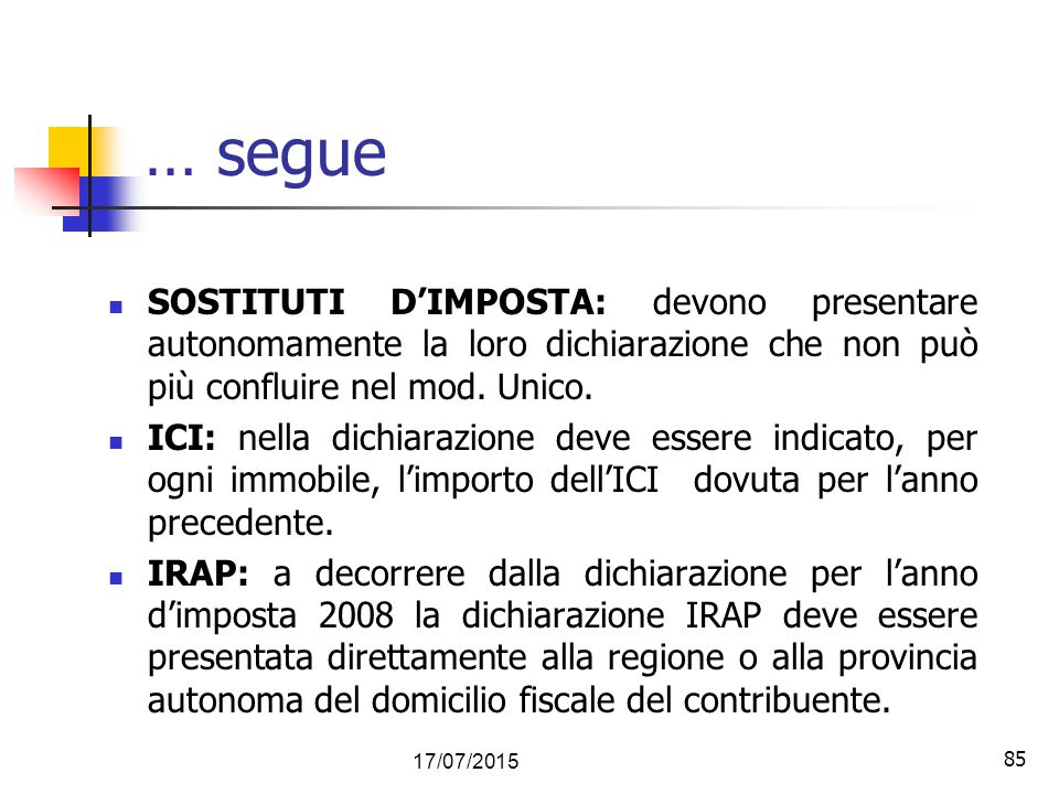 85 17/07/2015 85 … segue SOSTITUTI D'IMPOSTA: devono presentare autonomamente la loro dichiarazione che non può più confluire nel mod. Unico. ICI: nel