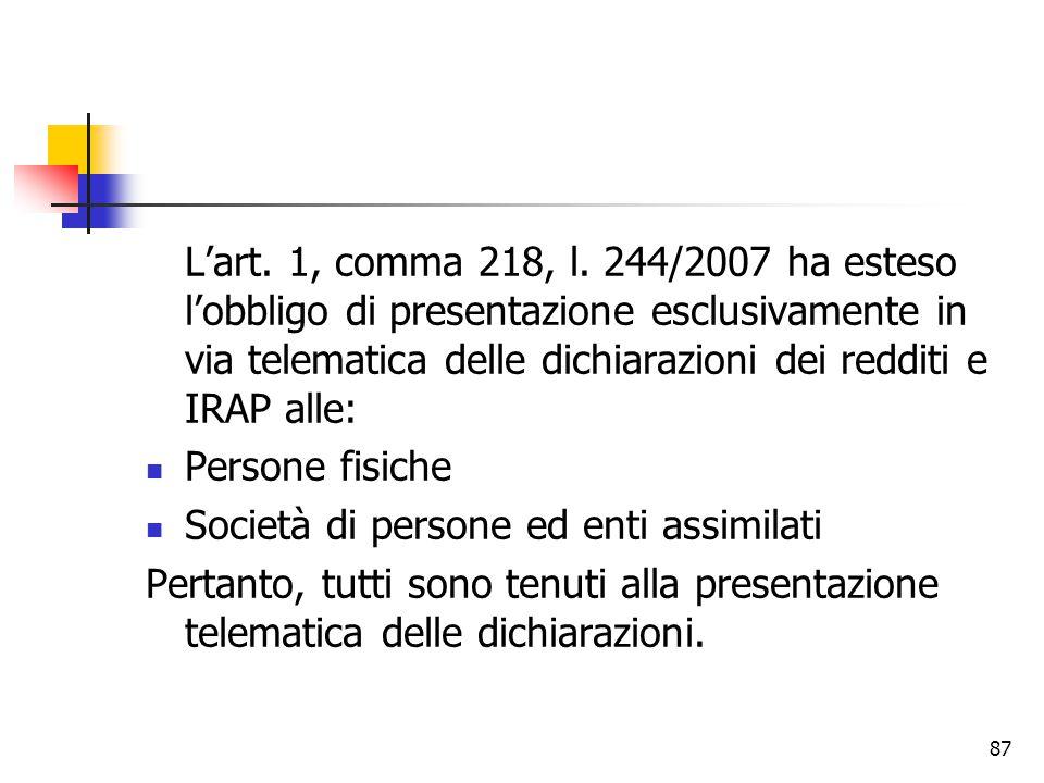 87 L'art. 1, comma 218, l. 244/2007 ha esteso l'obbligo di presentazione esclusivamente in via telematica delle dichiarazioni dei redditi e IRAP alle: