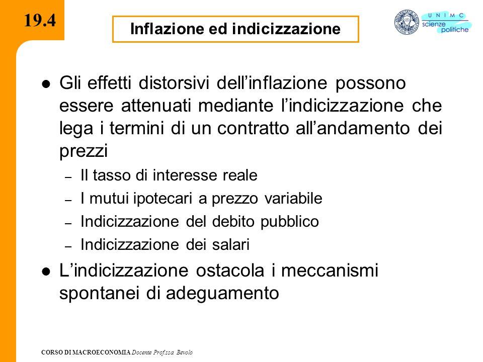 CORSO DI MACROECONOMIA Docente Prof.ssa Bevolo 19.4 Gli effetti distorsivi dell'inflazione possono essere attenuati mediante l'indicizzazione che lega