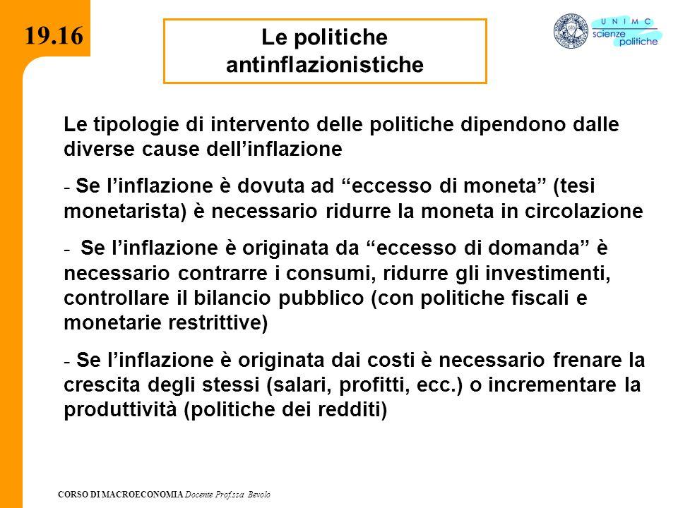 CORSO DI MACROECONOMIA Docente Prof.ssa Bevolo 19.16 Le politiche antinflazionistiche Le tipologie di intervento delle politiche dipendono dalle diver