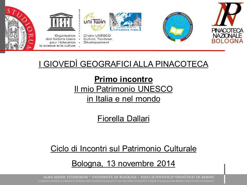 I GIOVEDÌ GEOGRAFICI ALLA PINACOTECA Primo incontro Il mio Patrimonio UNESCO in Italia e nel mondo Fiorella Dallari Ciclo di Incontri sul Patrimonio C
