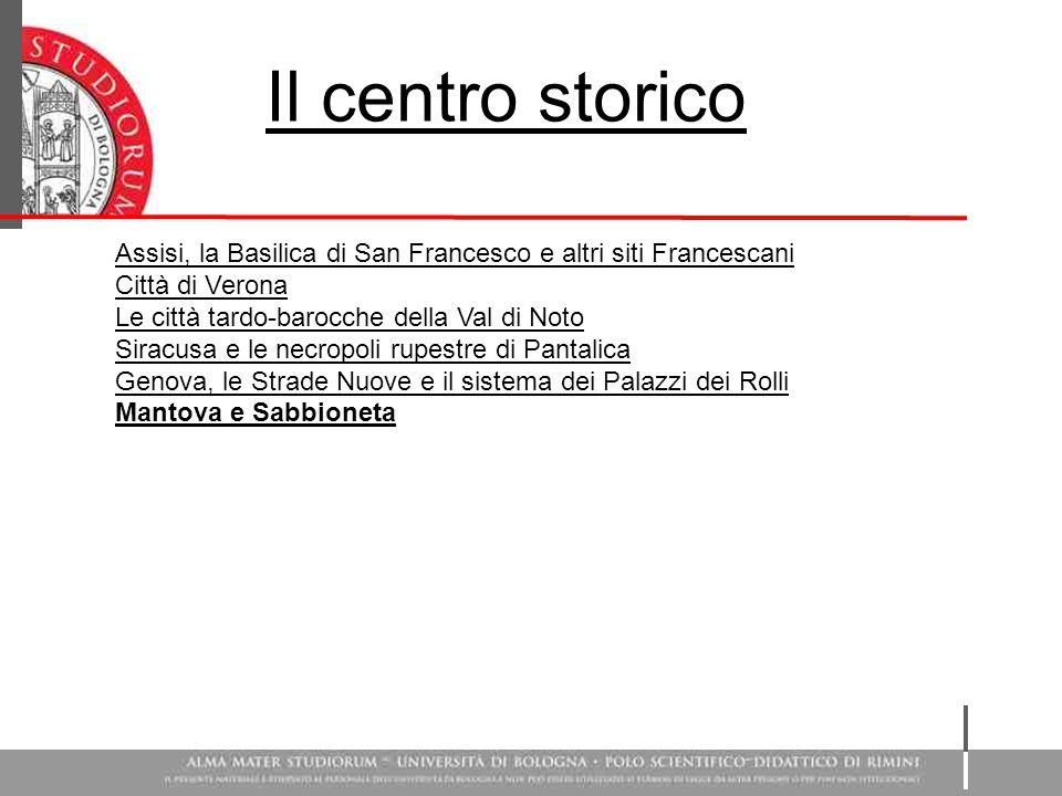 Il centro storico Assisi, la Basilica di San Francesco e altri siti Francescani Città di Verona Le città tardo-barocche della Val di Noto Siracusa e l