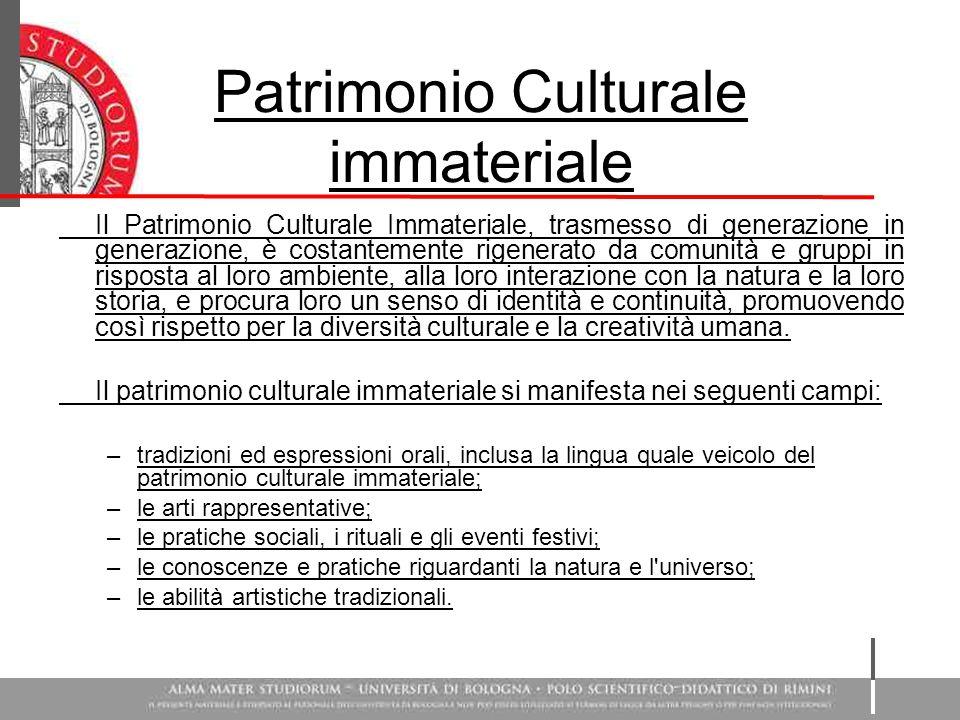 Patrimonio Culturale immateriale Il Patrimonio Culturale Immateriale, trasmesso di generazione in generazione, è costantemente rigenerato da comunità