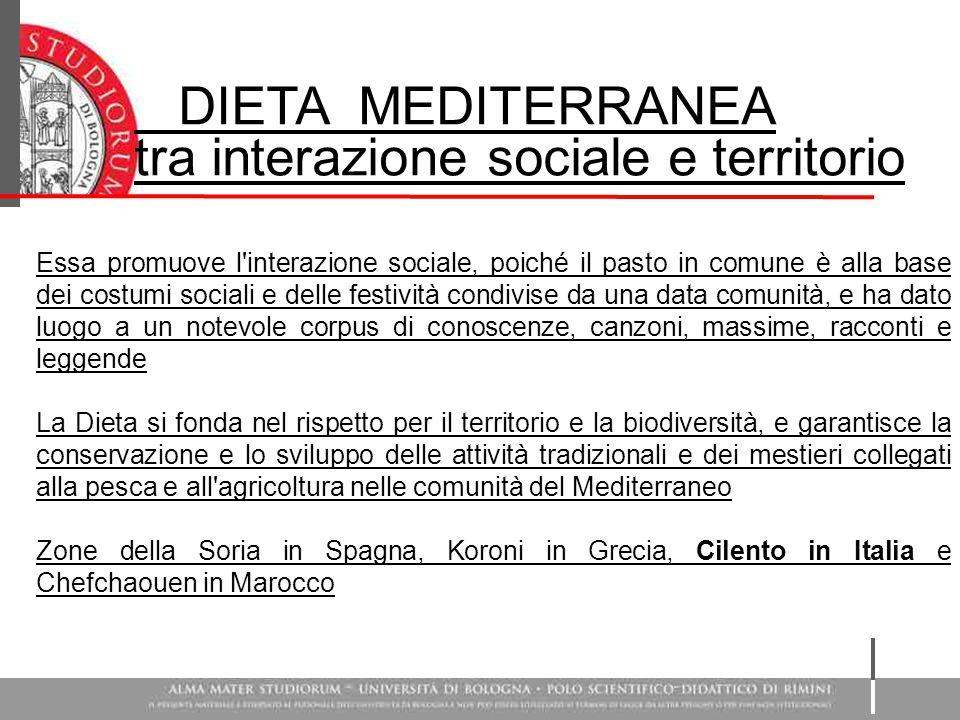 DIETA MEDITERRANEA tra interazione sociale e territorio Essa promuove l'interazione sociale, poiché il pasto in comune è alla base dei costumi sociali